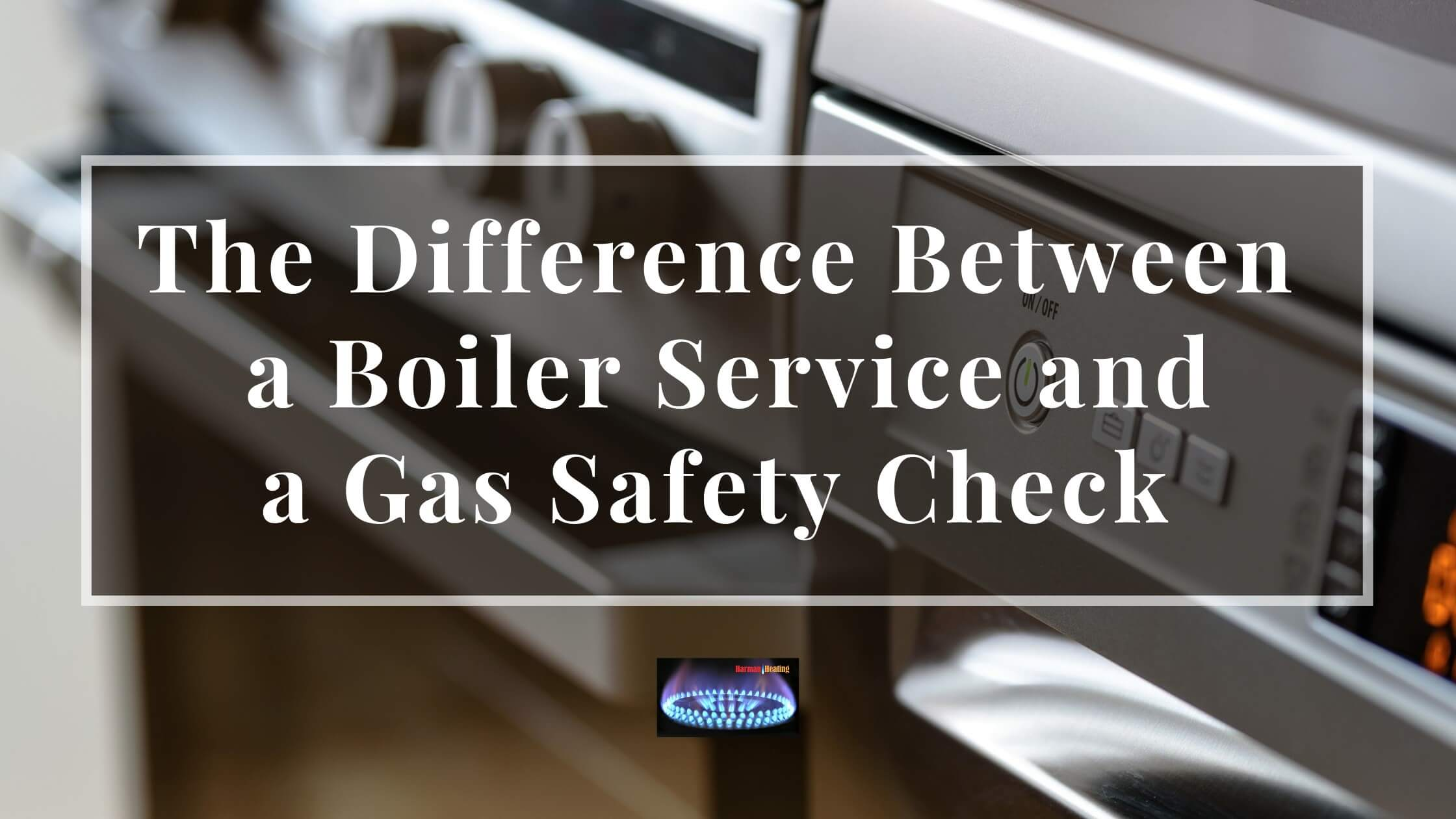 You are currently viewing The Difference Between A Boiler Service AND A Gas Safety Check