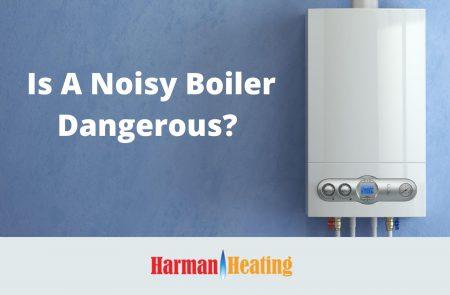Is A Noisy Boiler Dangerous?