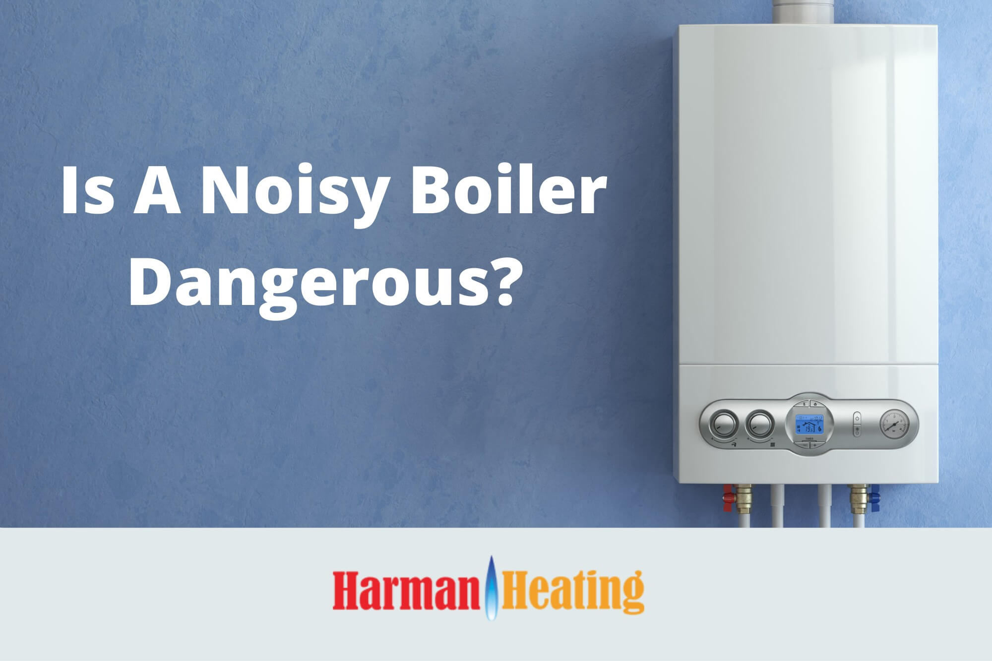 You are currently viewing Is A Noisy Boiler Dangerous?